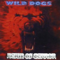 Wild Dogs-Reign Of Terror (Remastered 2000)