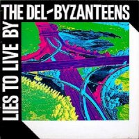 The Del-Byzanteens-Lies to Live By
