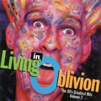 VA-Living In Oblivion - The 80\'s Greatest Hits (Volume 2)