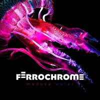 Ferrochrome — Medusa Water (2017)