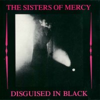 The Sisters Of Mercy — Disguised In Black (1985)