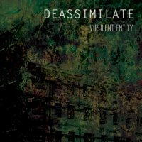 Deassimilate - Virulent Entity