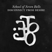 School Of Seven Bells — Disconnect From Desire (2010)