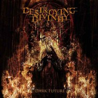 Destroying Divinity — Dark Future (2010)