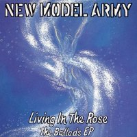 New Model Army — Living In The Rose. The Ballads (1993)