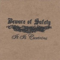 Beware Of Safety — It Is Curtains (2007)