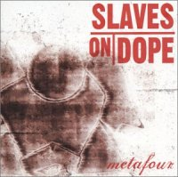 Slaves On Dope-Metafour