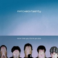 Matchbox Twenty-More Than You Think You Are
