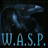 W.A.S.P.-Still Not Black Enough (Re 1996)