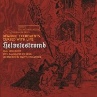 Helvetestromb — Demonic Excrements Cursed with Life (2017)