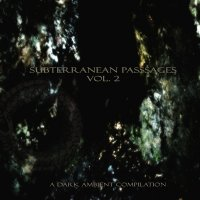 VA-Subterranean Passages Vol. 2: A Dark Ambient Compilation