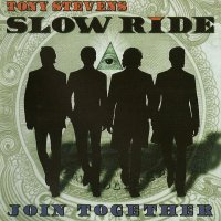 Tony Stevens Slow Ride (ex Foghat)-Join Together