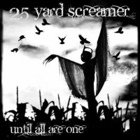 25 Yard Screamer-Until All Are One