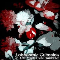 Lobotomic Cohesion-Plant Your Own Gardens