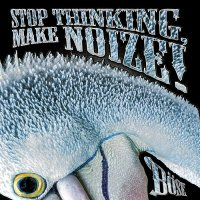 Böse-Stop Thinking, Make Noize!