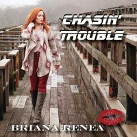 Briana Renea - Chasin Trouble (2017)
