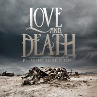 Love And Death — Between Here & Lost (2012)