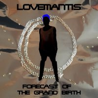 Lovemantis — Forecast of the Grand Birth (2017)