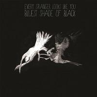 Every Stranger Looks Like You-Bluest Shade Of Black