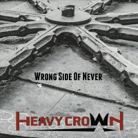 Heavy Crown — Wrong Side Of Never (2017)