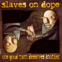 Slaves On Dope-One Good Turn Deserves Another