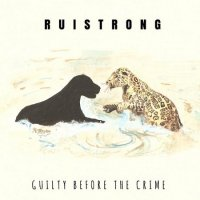 Ruistrong — Guilty Before the Crime (2017)