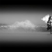 Moretta — What\'s Left Means Nothing (2017)