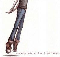 Nowhere Again-Now I Am Twenty