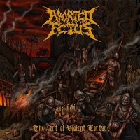 Aborted Fetus-The Art of Violent Torture