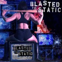 Blasted to Static-Blasted to Static