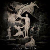 Northern Plague — Scorn The Idle (2017)