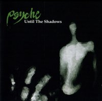Psyche-Until The Shadows