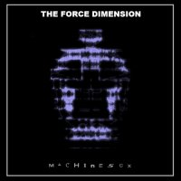 The Force Dimension — Machine Sex (2017)
