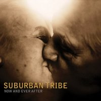 Suburban Tribe-Now And Ever After