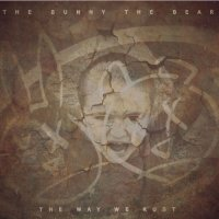 The Bunny The Bear-The Way We Rust