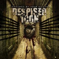 Despised Icon-Consumed By Your Poison [2006 Re-Issued]