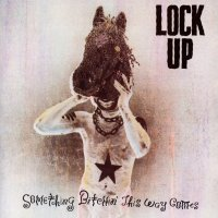 Lock Up-Something Bitchin\' This Way Comes