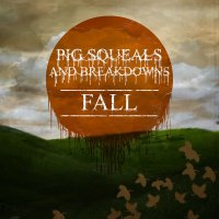 Pig Squeals And Breakdowns-Fall