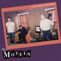 The Motels-If Not Now Then When