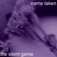 Name Taken — The Silent Game (2001)