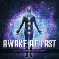 Awake At Last — Life / Death / Rebirth (2017)