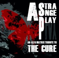 VA-Strange Play : An Alfa Matrix Tribute To The Cure
