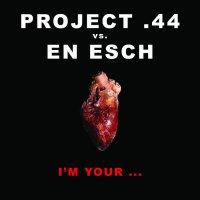 Project 44. & En Esch — I\' M Your… (2017)