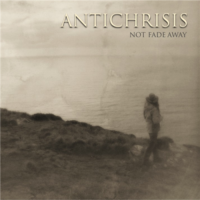 Antichrisis — Not Fade Away (2012)  Lossless