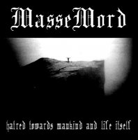 MasseMord-Hatred Towards Mankind and Life Itself [Remastered 2006]