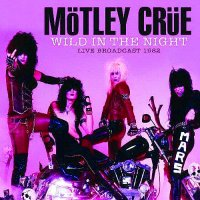 Motley Crue-Wild in the Night Live Broadcast 1982