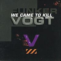 Funker Vogt-We Сame To Kill