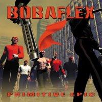Bobaflex-Primitive Epic