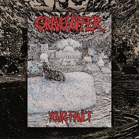 Gravehuffer-Your Fault