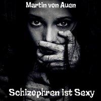 Martin Von Auen-Schizophren Ist Sexy